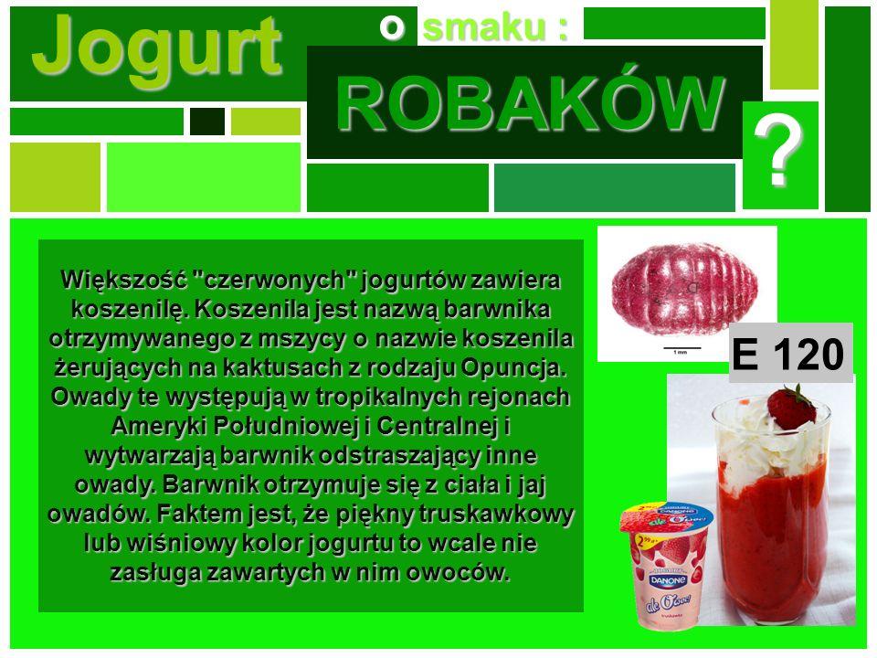 Jogurt smaku : smaku : o ROBAKÓW ? Większość