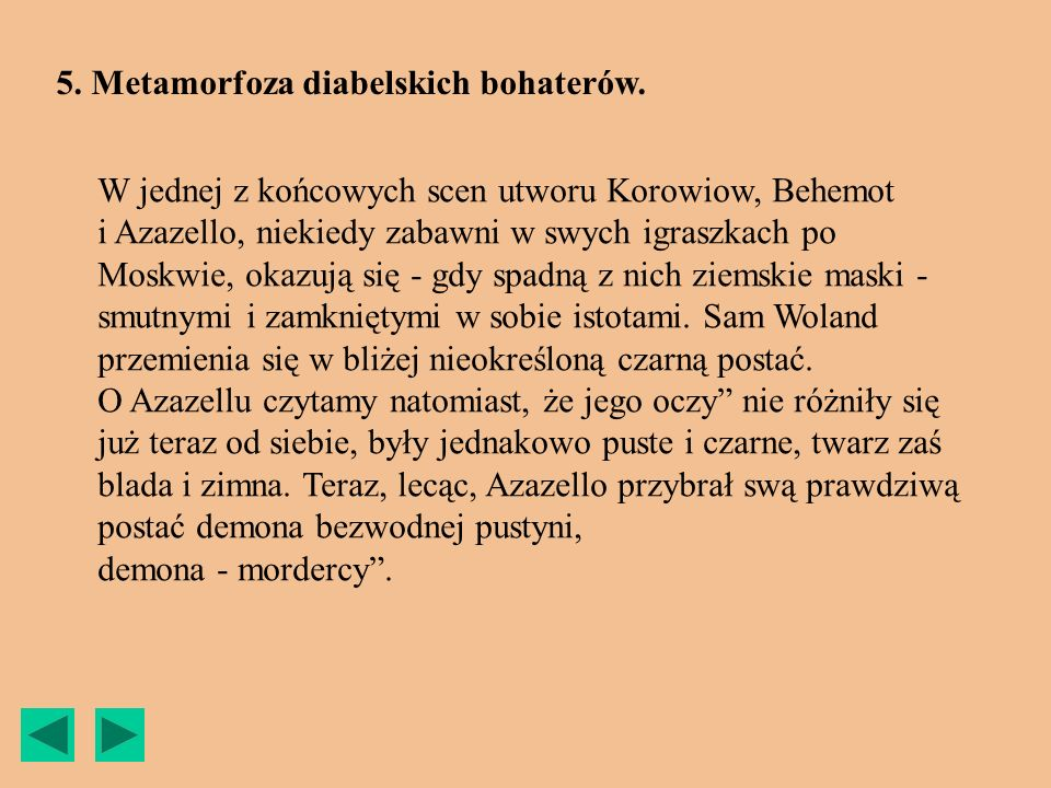 W jednej z końcowych scen utworu Korowiow, Behemot i Azazello, niekiedy zabawni w swych igraszkach po Moskwie, okazują się - gdy spadną z nich ziemski