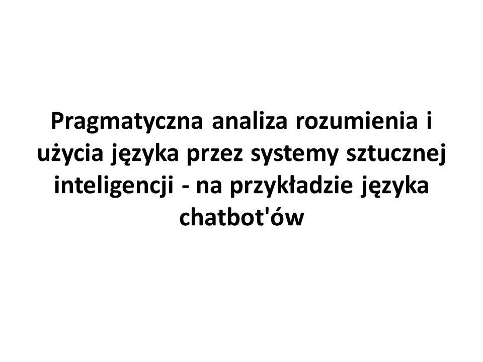 Pragmatyczna analiza rozumienia i użycia języka przez systemy sztucznej inteligencji - na przykładzie języka chatbot'ów