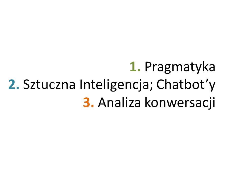 1. Pragmatyka 2. Sztuczna Inteligencja; Chatboty 3. Analiza konwersacji