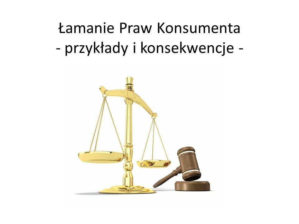 Łamanie Praw Konsumenta - przykłady i konsekwencje -