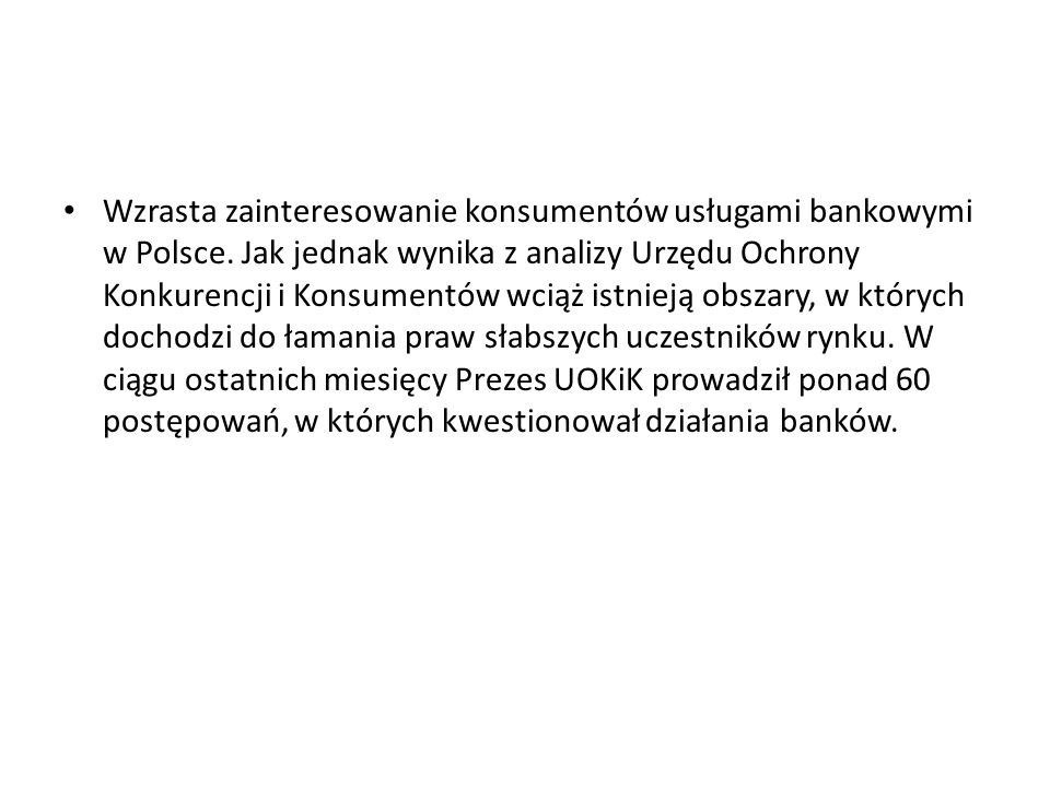 Wzrasta zainteresowanie konsumentów usługami bankowymi w Polsce. Jak jednak wynika z analizy Urzędu Ochrony Konkurencji i Konsumentów wciąż istnieją o