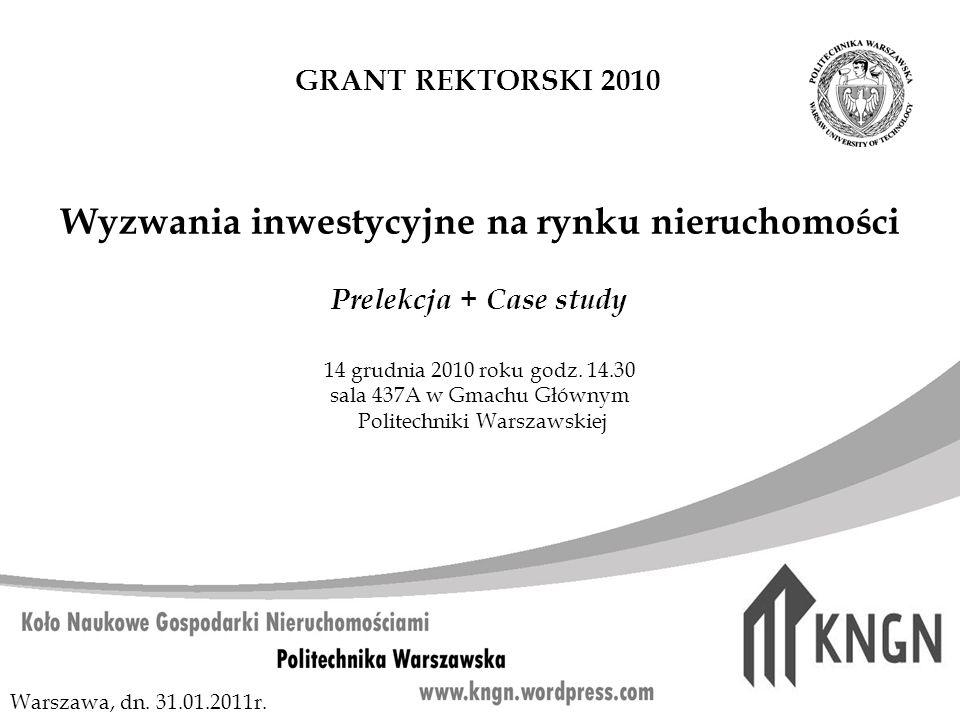 Wyzwania inwestycyjne na rynku nieruchomości Prelekcja + Case study 14 grudnia 2010 roku godz. 14.30 sala 437A w Gmachu Głównym Politechniki Warszawsk