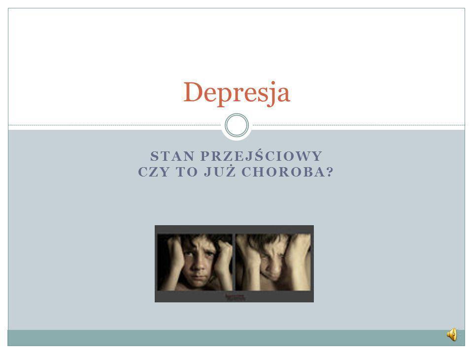 STAN PRZEJŚCIOWY CZY TO JUŻ CHOROBA? Depresja