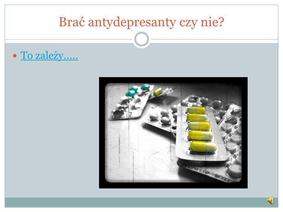 Brać antydepresanty czy nie? To zależy.....