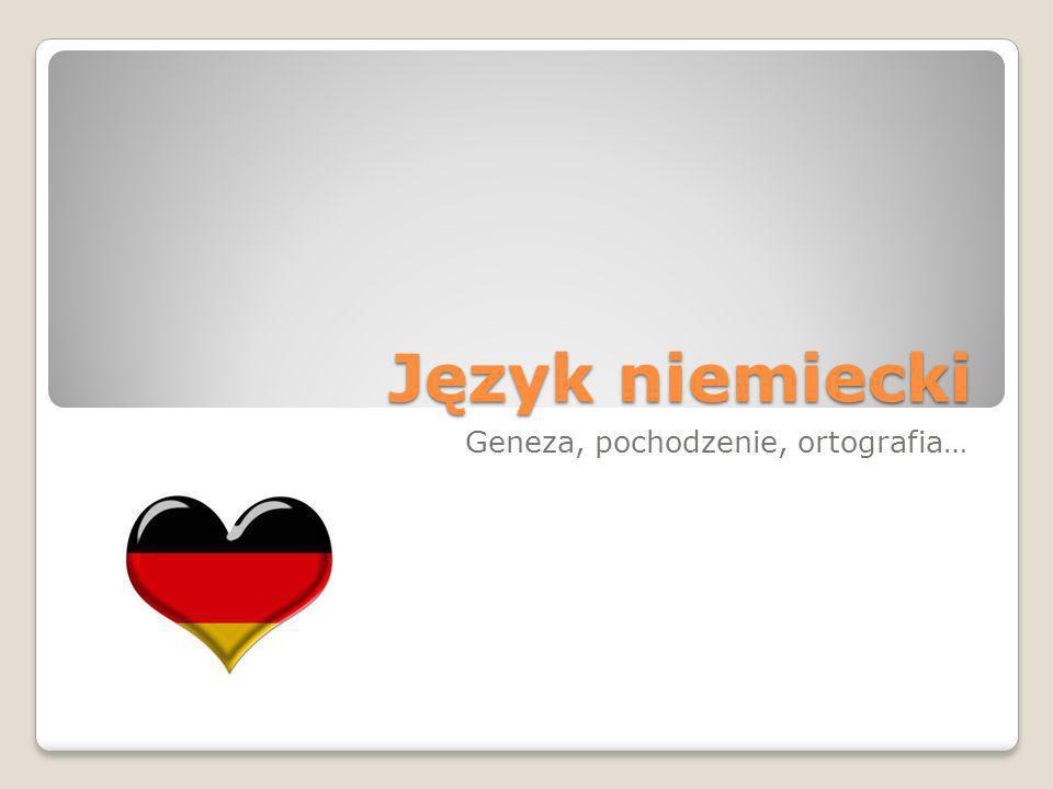 Język niemiecki Geneza, pochodzenie, ortografia…