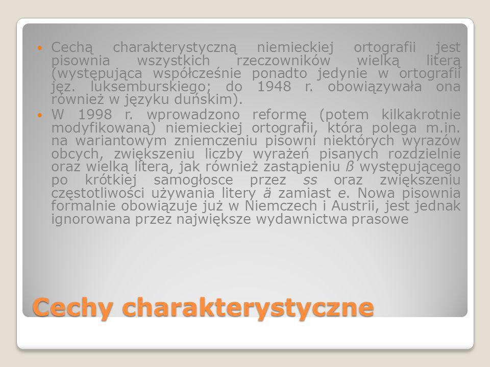 Cechy charakterystyczne Cechą charakterystyczną niemieckiej ortografii jest pisownia wszystkich rzeczowników wielką literą (występująca współcześnie p