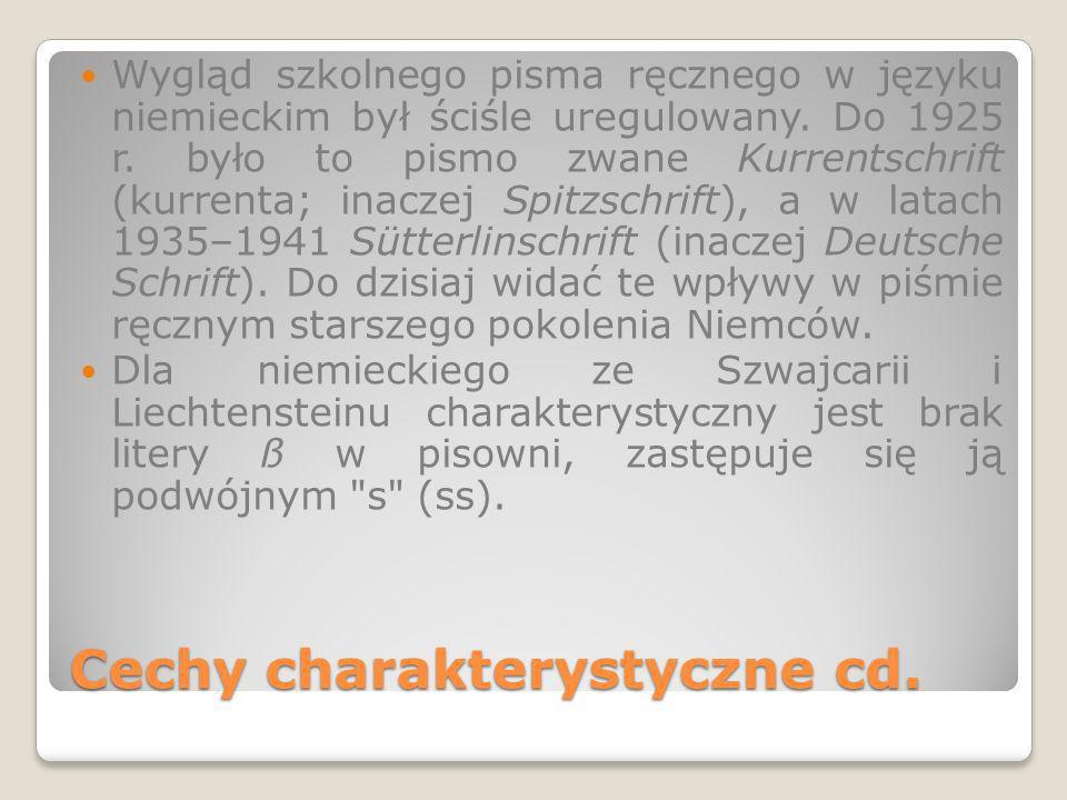 Cechy charakterystyczne cd. Wygląd szkolnego pisma ręcznego w języku niemieckim był ściśle uregulowany. Do 1925 r. było to pismo zwane Kurrentschrift