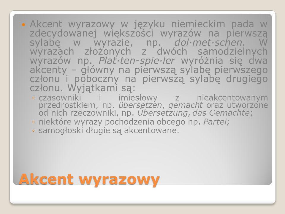 Akcent wyrazowy Akcent wyrazowy w języku niemieckim pada w zdecydowanej większości wyrazów na pierwszą sylabę w wyrazie, np. dol·met·schen. W wyrazach