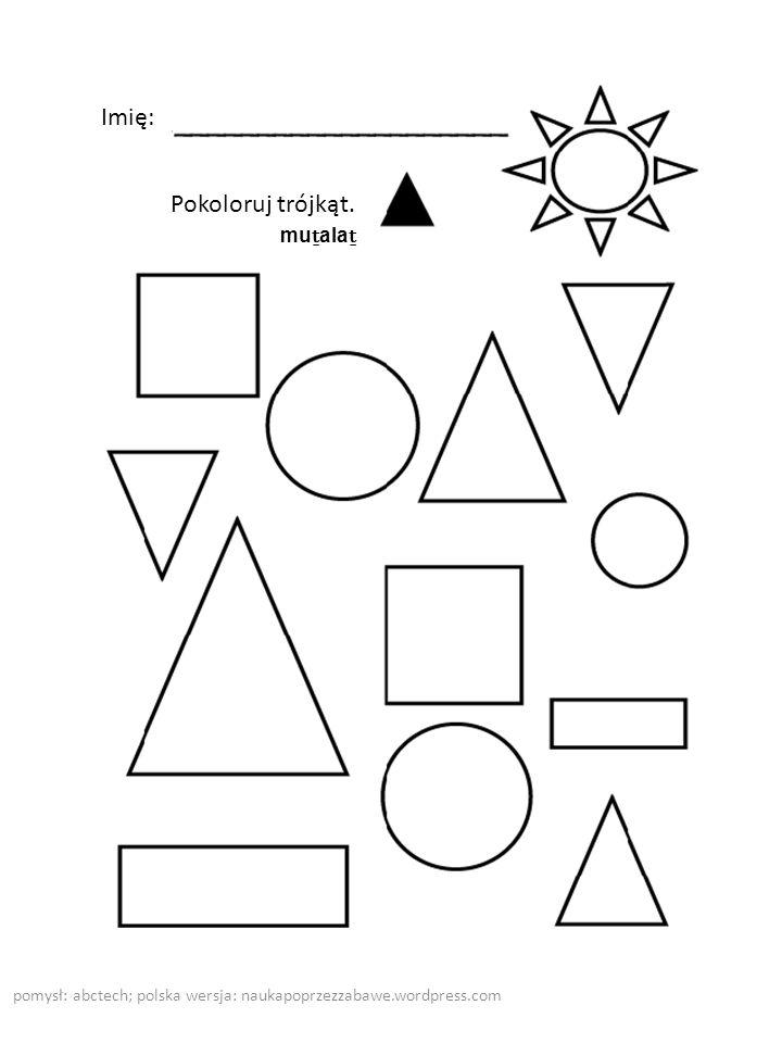 pomysł: abctech; polska wersja: naukapoprzezzabawe.wordpress.com Imię: Pokoloruj trójkąt. mu ala