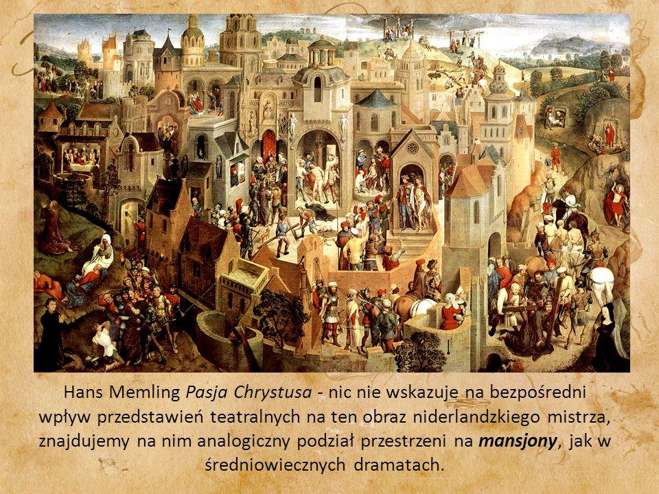 Hans Memling Pasja Chrystusa - nic nie wskazuje na bezpośredni wpływ przedstawień teatralnych na ten obraz niderlandzkiego mistrza, znajdujemy na nim analogiczny podział przestrzeni na mansjony, jak w średniowiecznych dramatach.