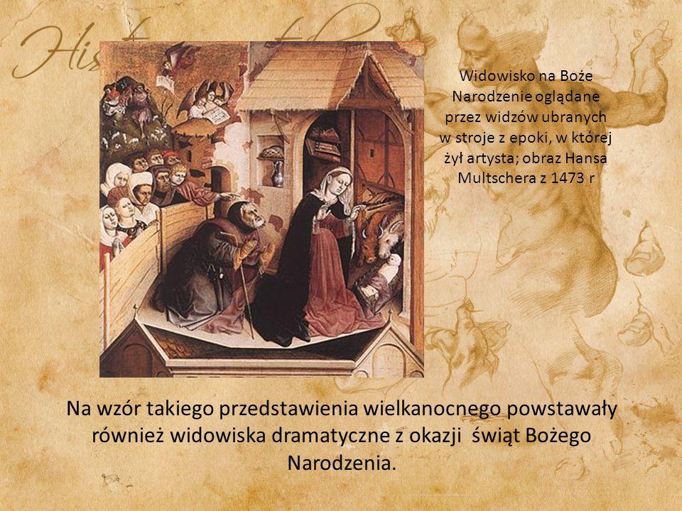 Na wzór takiego przedstawienia wielkanocnego powstawały również widowiska dramatyczne z okazji świąt Bożego Narodzenia.