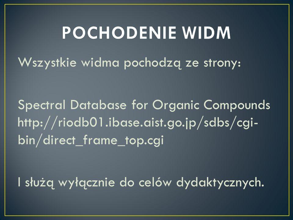 Wszystkie widma pochodzą ze strony: Spectral Database for Organic Compounds http://riodb01.ibase.aist.go.jp/sdbs/cgi- bin/direct_frame_top.cgi I służą