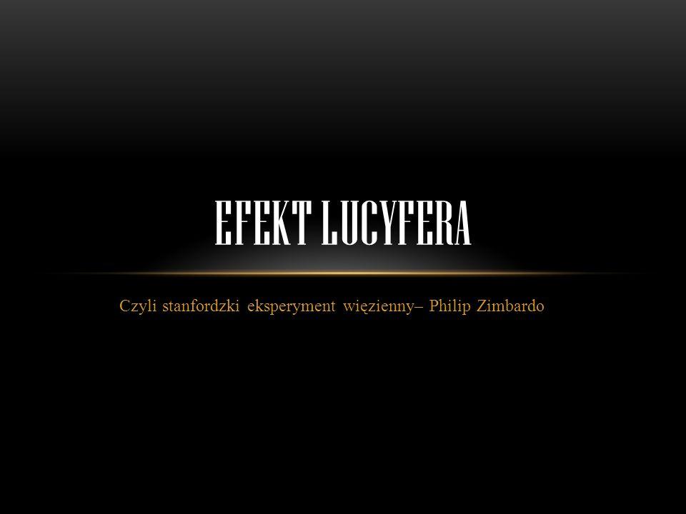 Czyli stanfordzki eksperyment więzienny– Philip Zimbardo EFEKT LUCYFERA
