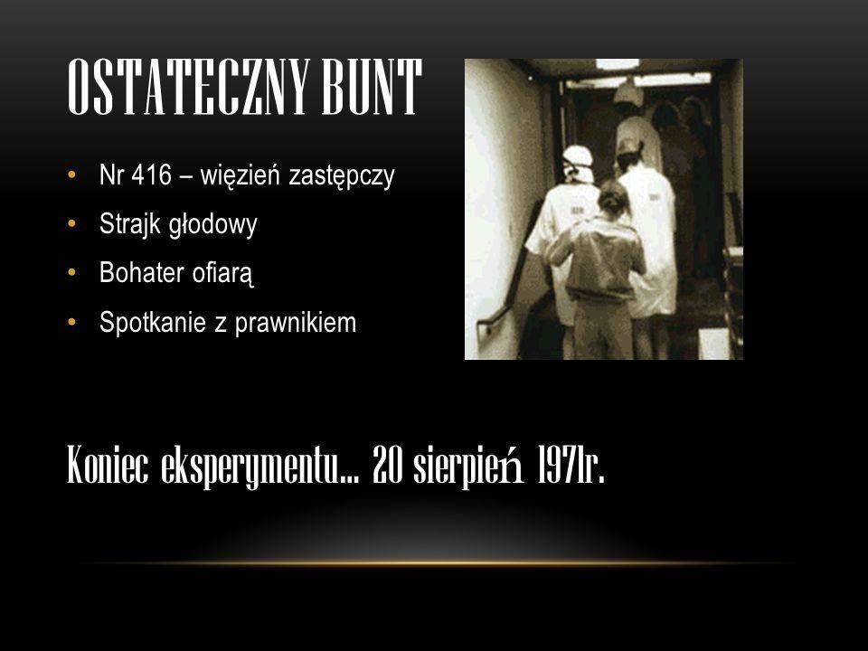 OSTATECZNY BUNT Nr 416 – więzień zastępczy Strajk głodowy Bohater ofiarą Spotkanie z prawnikiem Koniec eksperymentu… 20 sierpie ń 1971r.