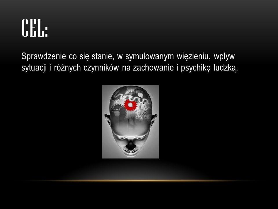 CEL: Sprawdzenie co się stanie, w symulowanym więzieniu, wpływ sytuacji i różnych czynników na zachowanie i psychikę ludzką.