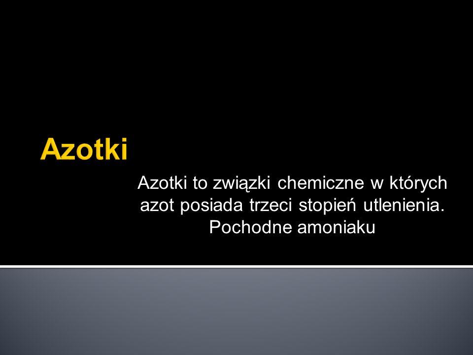 Azotki Azotki to związki chemiczne w których azot posiada trzeci stopień utlenienia.