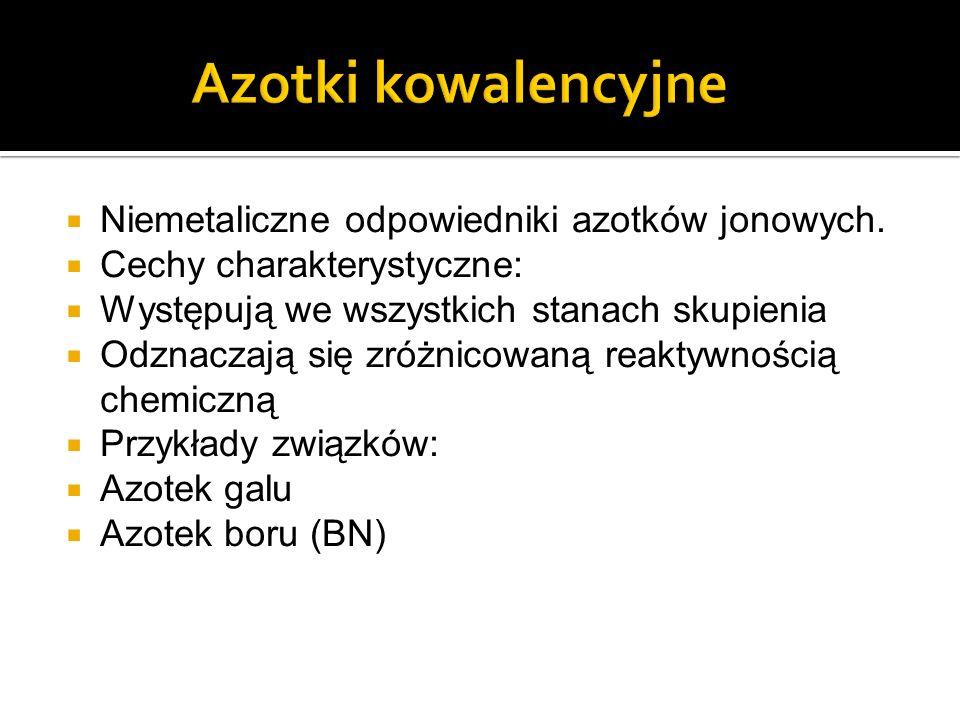 Niemetaliczne odpowiedniki azotków jonowych.
