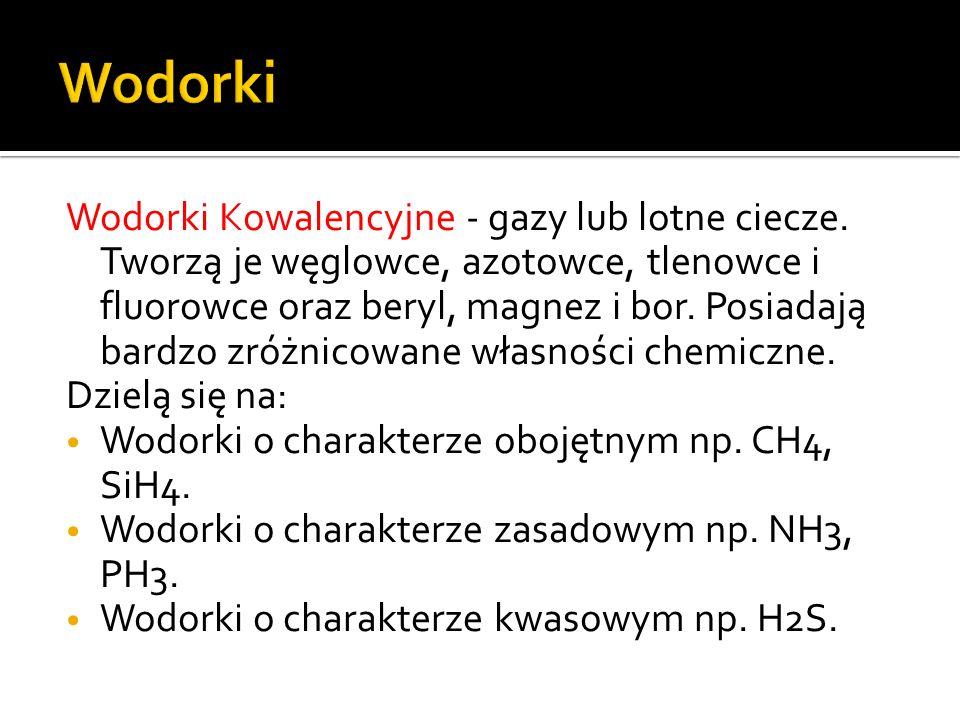 Wodorki Kowalencyjne - gazy lub lotne ciecze.