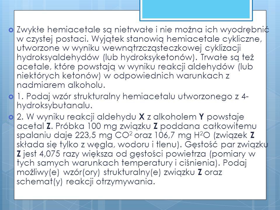 Zwykłe hemiacetale są nietrwałe i nie można ich wyodrębnić w czystej postaci.