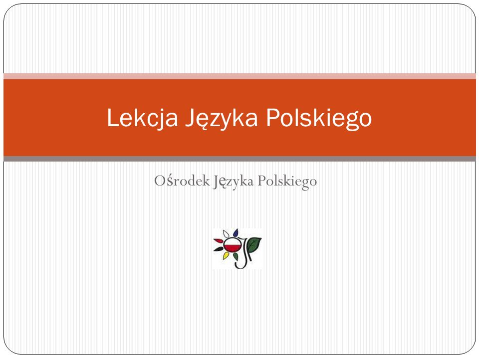 O ś rodek J ę zyka Polskiego Lekcja Języka Polskiego