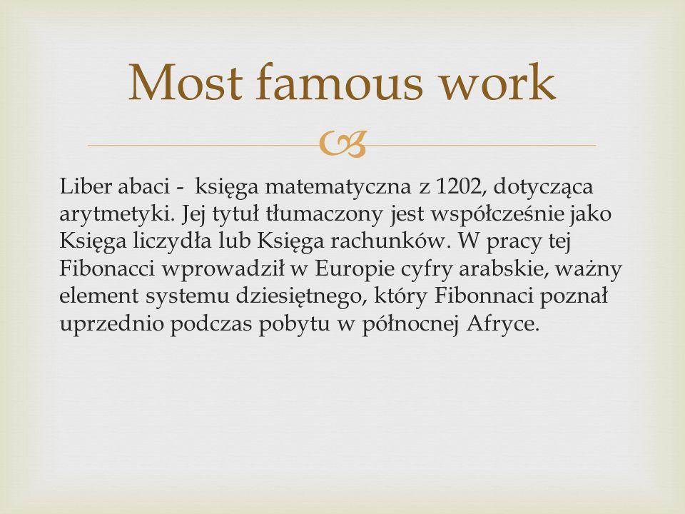 Liber abaci - księga matematyczna z 1202, dotycząca arytmetyki. Jej tytuł tłumaczony jest współcześnie jako Księga liczydła lub Księga rachunków. W pr
