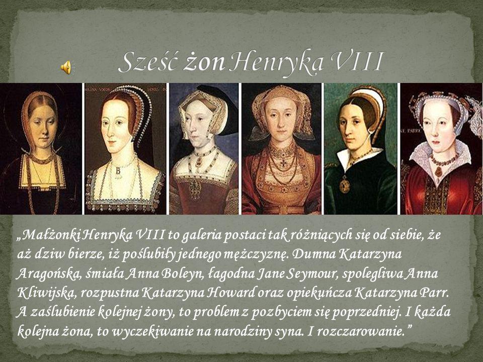 Małżonki Henryka VIII to galeria postaci tak różniących się od siebie, że aż dziw bierze, iż poślubiły jednego mężczyznę. Dumna Katarzyna Aragońska, ś