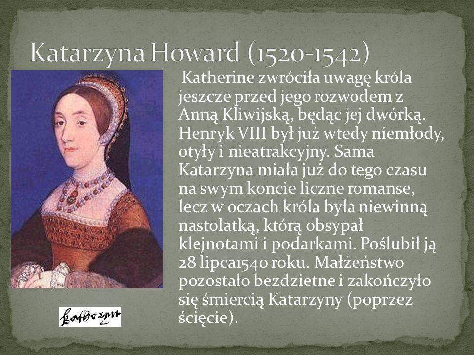 Katherine zwróciła uwagę króla jeszcze przed jego rozwodem z Anną Kliwijską, będąc jej dwórką. Henryk VIII był już wtedy niemłody, otyły i nieatrakcyj