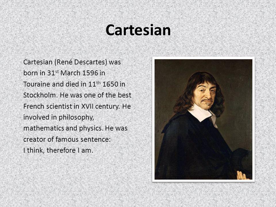 Biography Kartezjusz pochodził ze szlacheckiego rodu, został wychowany przez jezuitów, następnie naukę kontynuował w Paryżu.