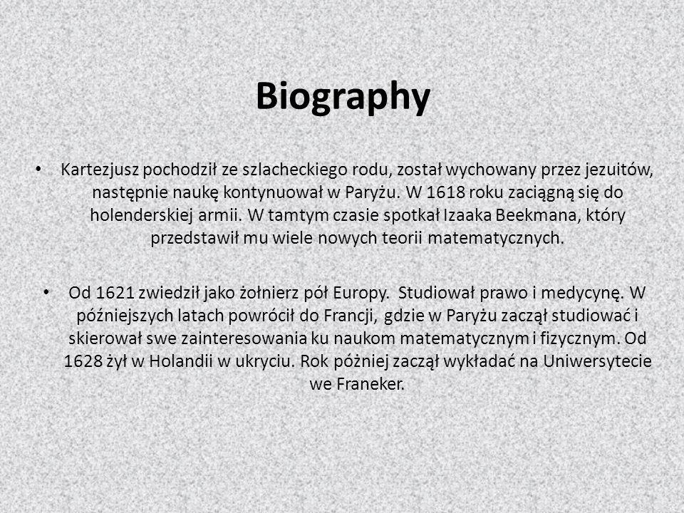 Biography Kartezjusz pochodził ze szlacheckiego rodu, został wychowany przez jezuitów, następnie naukę kontynuował w Paryżu. W 1618 roku zaciągną się