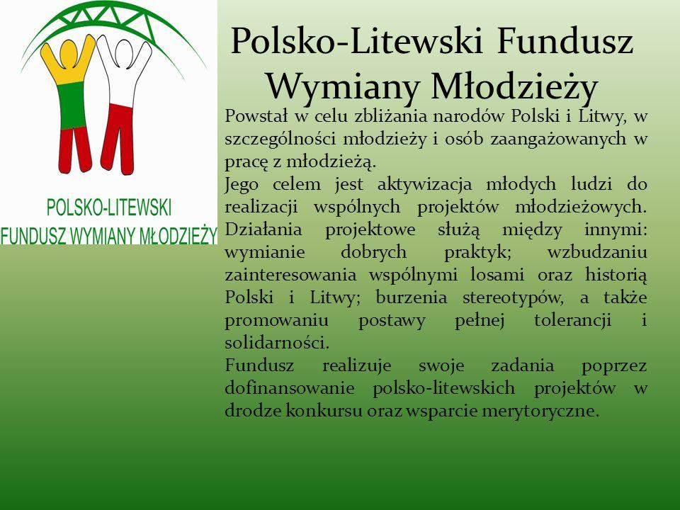 Polsko-Litewski Fundusz Wymiany Młodzieży Powstał w celu zbliżania narodów Polski i Litwy, w szczególności młodzieży i osób zaangażowanych w pracę z m