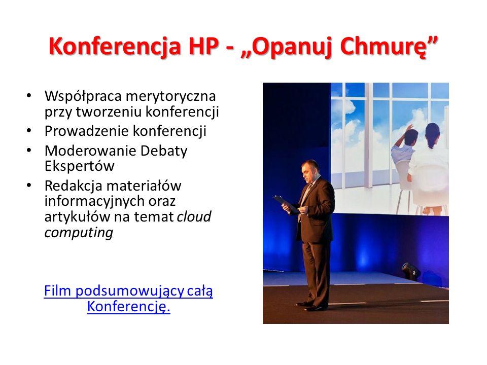 Konferencja HP - Opanuj Chmurę Współpraca merytoryczna przy tworzeniu konferencji Prowadzenie konferencji Moderowanie Debaty Ekspertów Redakcja materiałów informacyjnych oraz artykułów na temat cloud computing Film podsumowujący całą Konferencję.