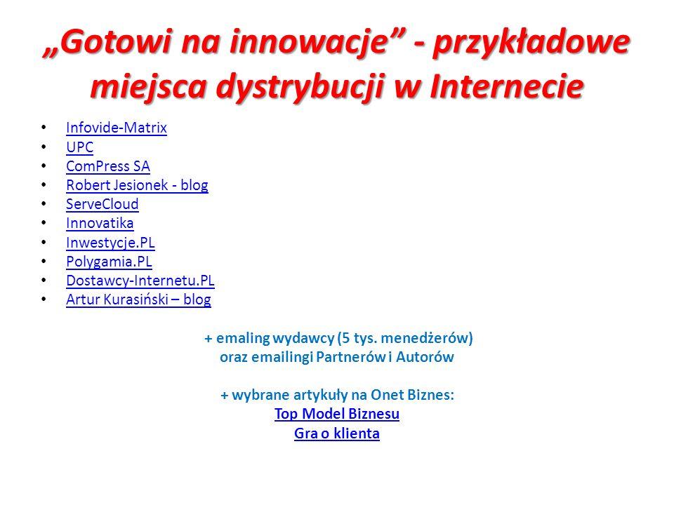 Gotowi na innowacje - przykładowe miejsca dystrybucji w Internecie Infovide-Matrix UPC ComPress SA Robert Jesionek - blog ServeCloud Innovatika Inwestycje.PL Polygamia.PL Dostawcy-Internetu.PL Artur Kurasiński – blog + emaling wydawcy (5 tys.