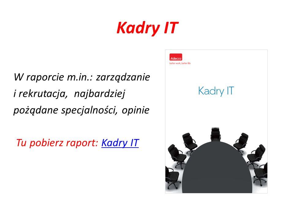 Kadry IT W raporcie m.in.: zarządzanie i rekrutacja, najbardziej pożądane specjalności, opinie Tu pobierz raport: Kadry ITKadry IT