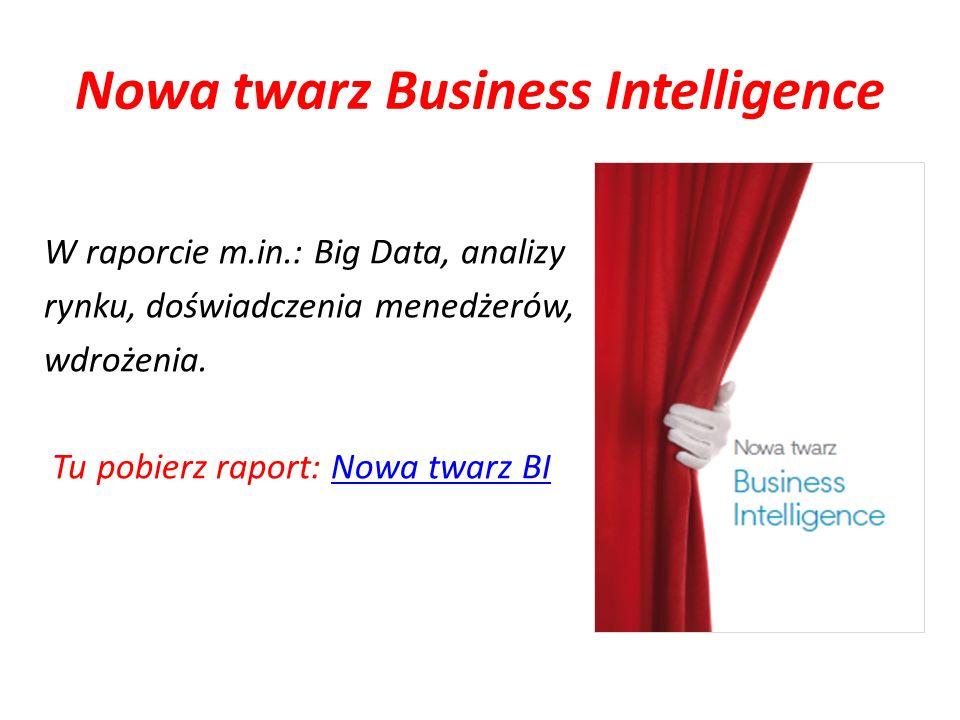 Nowa twarz Business Intelligence W raporcie m.in.: Big Data, analizy rynku, doświadczenia menedżerów, wdrożenia.