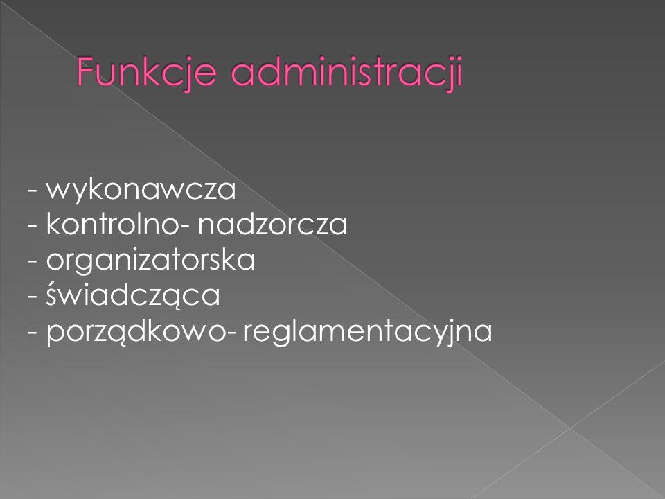 - wykonawcza - kontrolno- nadzorcza - organizatorska - świadcząca - porządkowo- reglamentacyjna