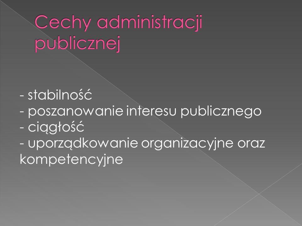 - stabilność - poszanowanie interesu publicznego - ciągłość - uporządkowanie organizacyjne oraz kompetencyjne
