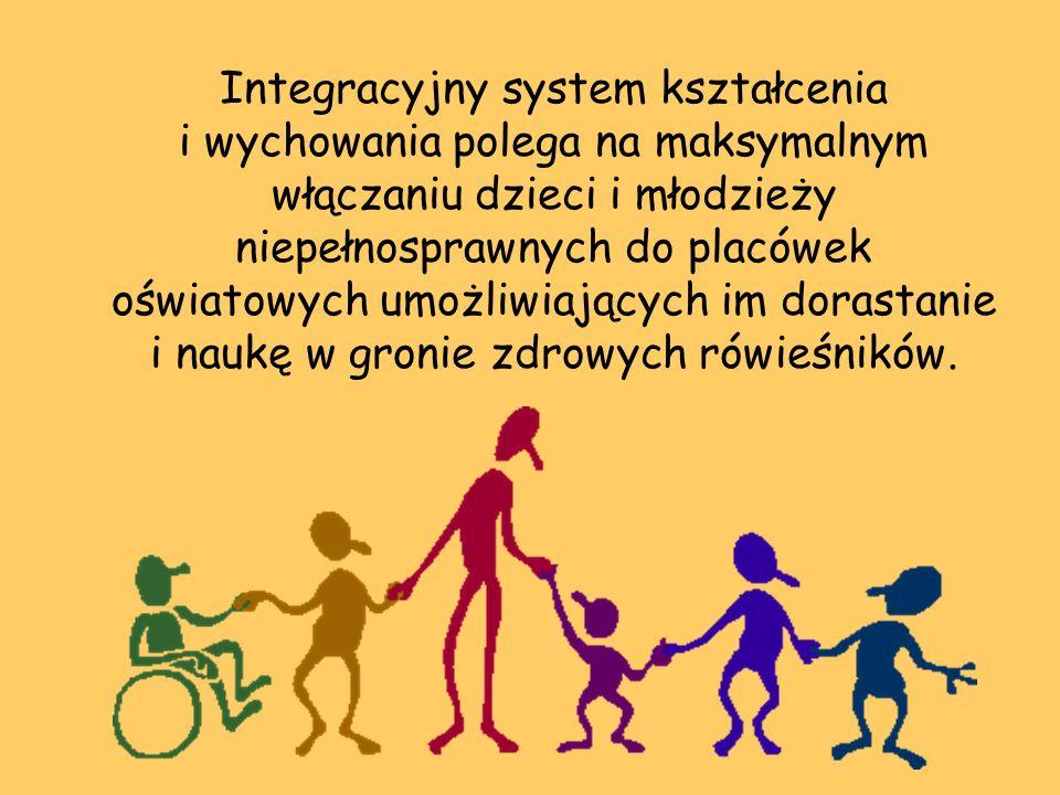 Integracyjny system kształcenia i wychowania polega na maksymalnym włączaniu dzieci i młodzieży niepełnosprawnych do placówek oświatowych umożliwiających im dorastanie i naukę w gronie zdrowych rówieśników.