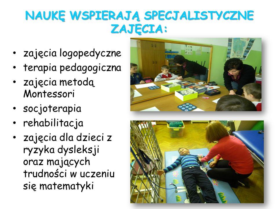 NAUKĘ WSPIERAJĄ SPECJALISTYCZNE ZAJĘCIA: zajęcia logopedyczne terapia pedagogiczna zajęcia metodą Montessori socjoterapia rehabilitacja zajęcia dla dz