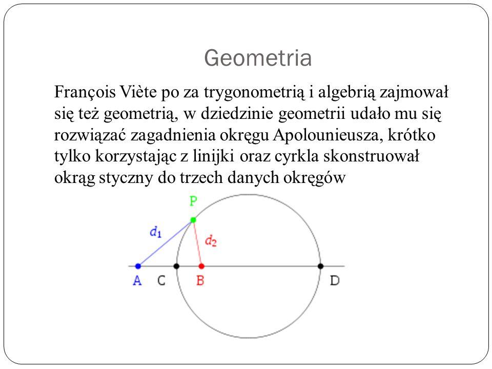 Geometria François Viète po za trygonometrią i algebrią zajmował się też geometrią, w dziedzinie geometrii udało mu się rozwiązać zagadnienia okręgu A