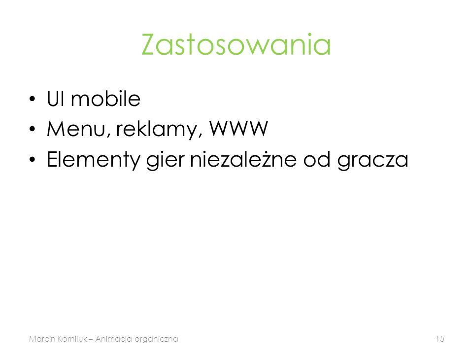 Zastosowania UI mobile Menu, reklamy, WWW Elementy gier niezależne od gracza Marcin Korniluk – Animacja organiczna15