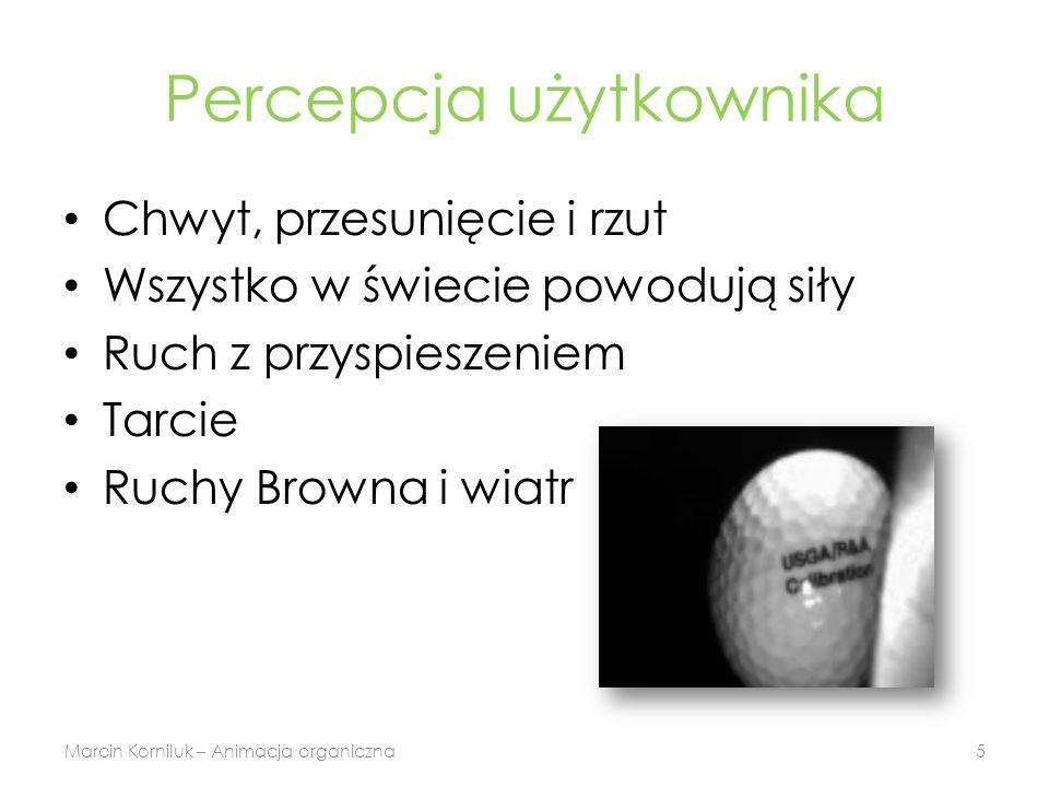 Założenia Marcin Korniluk – Animacja organiczna6 Nie pchamy się wszędzie Obsługa użytkownika Prosta fizyka Efekty graficzne Wartości z sufitu
