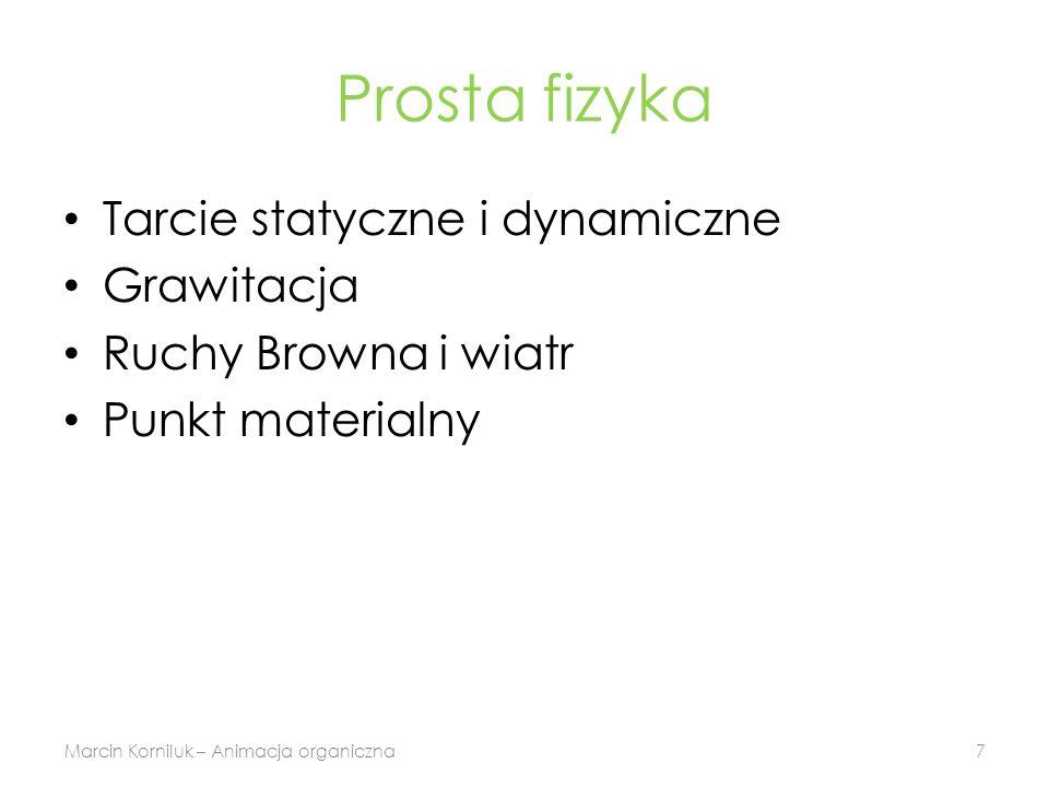Prosta fizyka Tarcie statyczne i dynamiczne Grawitacja Ruchy Browna i wiatr Punkt materialny Marcin Korniluk – Animacja organiczna7