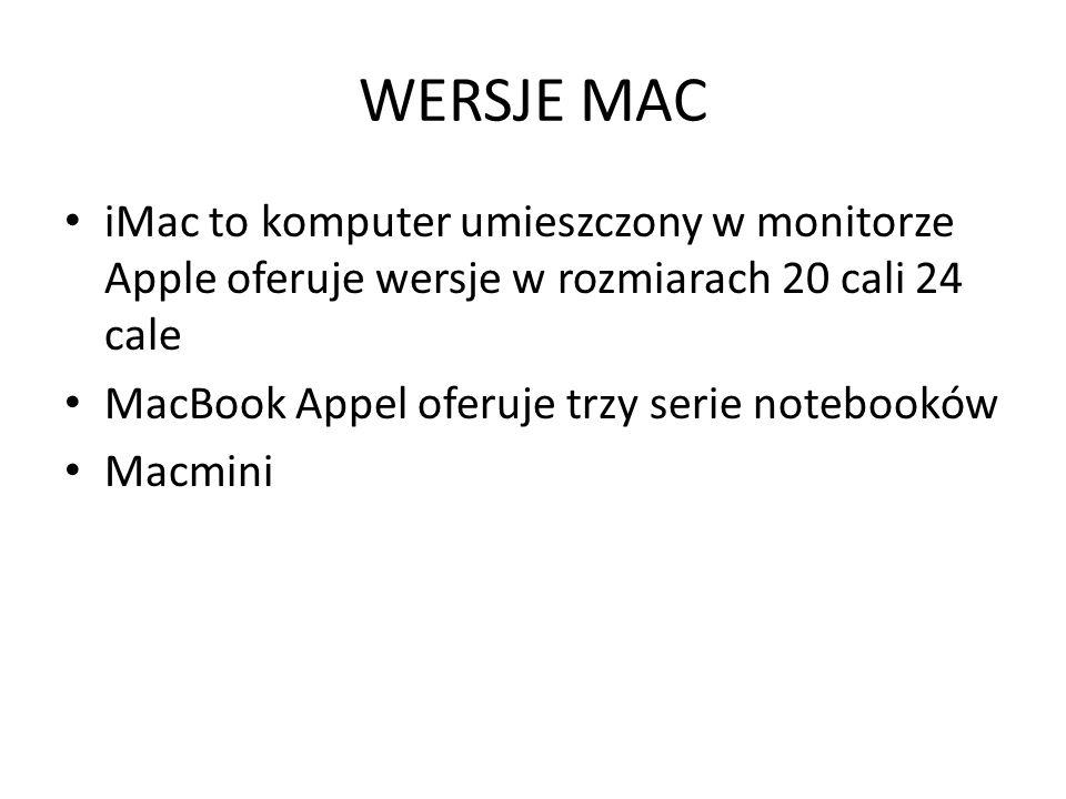 WERSJE MAC iMac to komputer umieszczony w monitorze Apple oferuje wersje w rozmiarach 20 cali 24 cale MacBook Appel oferuje trzy serie notebooków Macmini