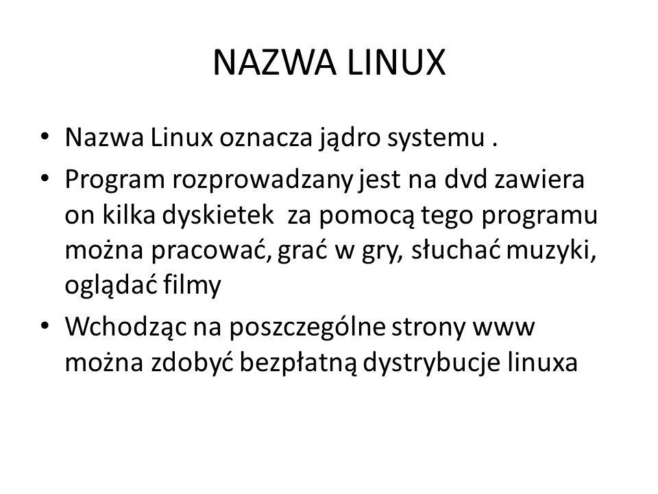 NAZWA LINUX Nazwa Linux oznacza jądro systemu.