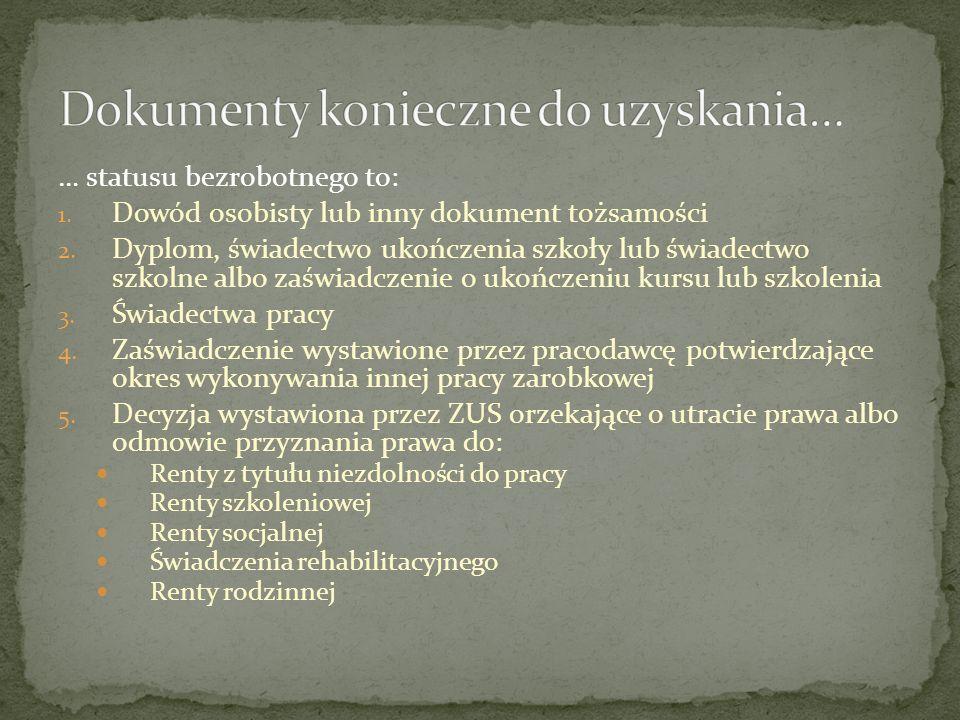 … statusu bezrobotnego to: 1. Dowód osobisty lub inny dokument tożsamości 2.