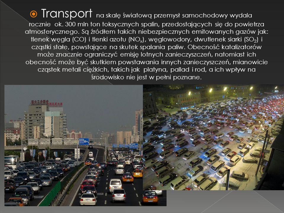 Transport na skalę światową przemysł samochodowy wydala rocznie ok. 300 mln ton toksycznych spalin, przedostających się do powietrza atmosferycznego.