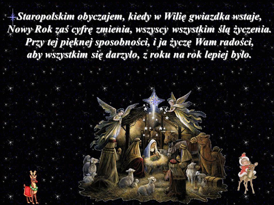 Staropolskim obyczajem, kiedy w Wilię gwiazdka wstaje, Nowy Rok zaś cyfrę zmienia, wszyscy wszystkim ślą życzenia.