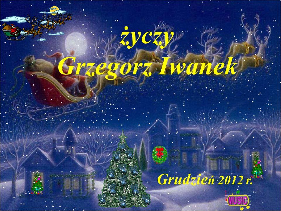 Grudzie ń 2012 r. życzy Grzegorz Iwanek
