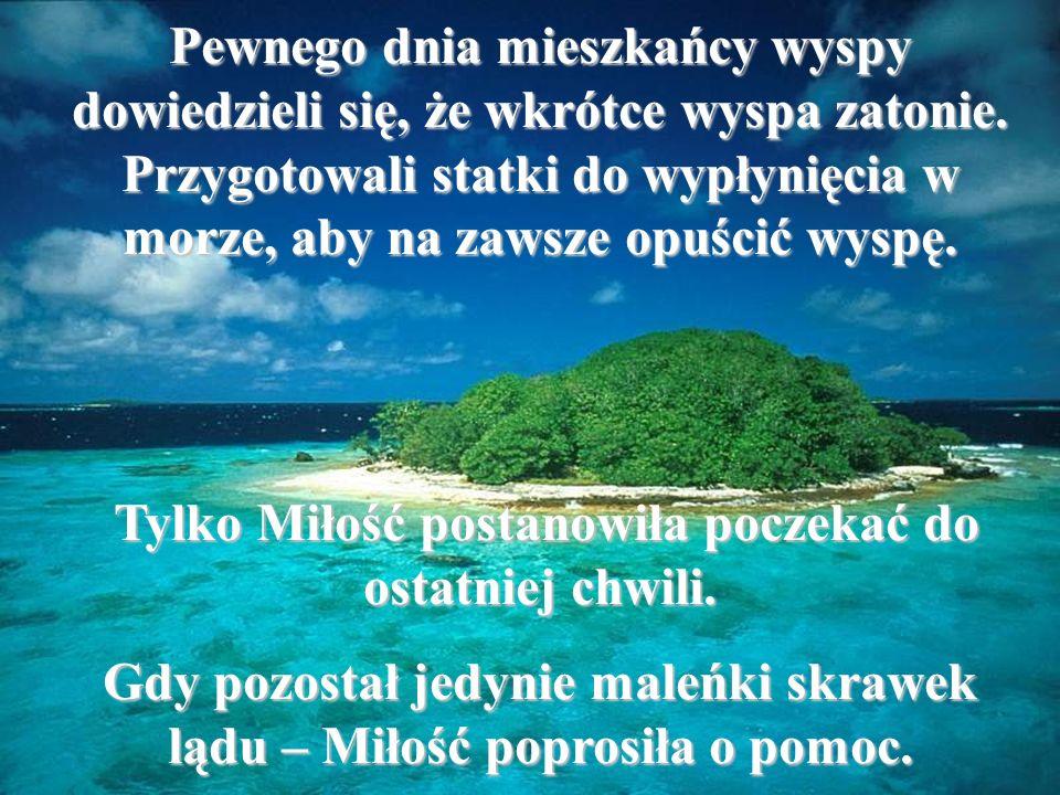 Pewnego dnia mieszkańcy mieszkańcy wyspy dowiedzieli się, się, że że wkrótce wkrótce wyspa zatonie.